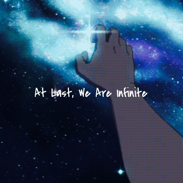 At Last, We Are Infinite