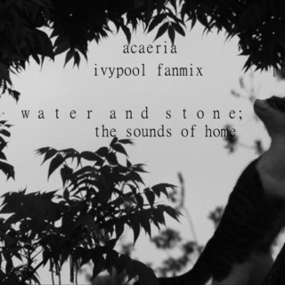 water and stone; the sounds of home
