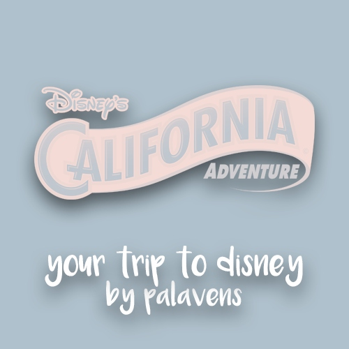 Your Trip to Disney! california adventure