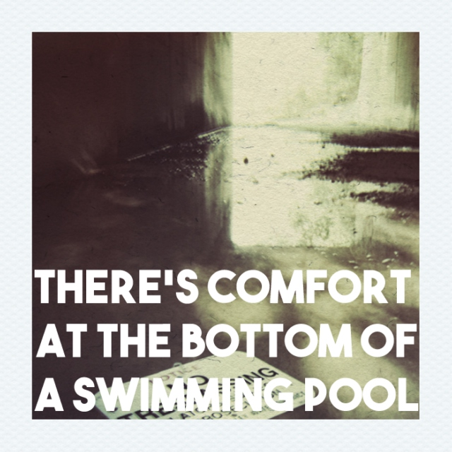 There's Comfort At the Bottom of A Swimming Pool