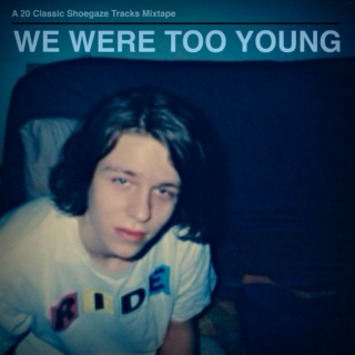 We Were Too Young