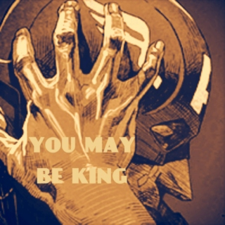 You May Be King