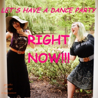 let's have a dance party RIGHT NOW