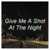 Give Me A Shot At The Night