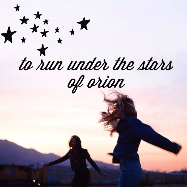 to run under the stars of orion