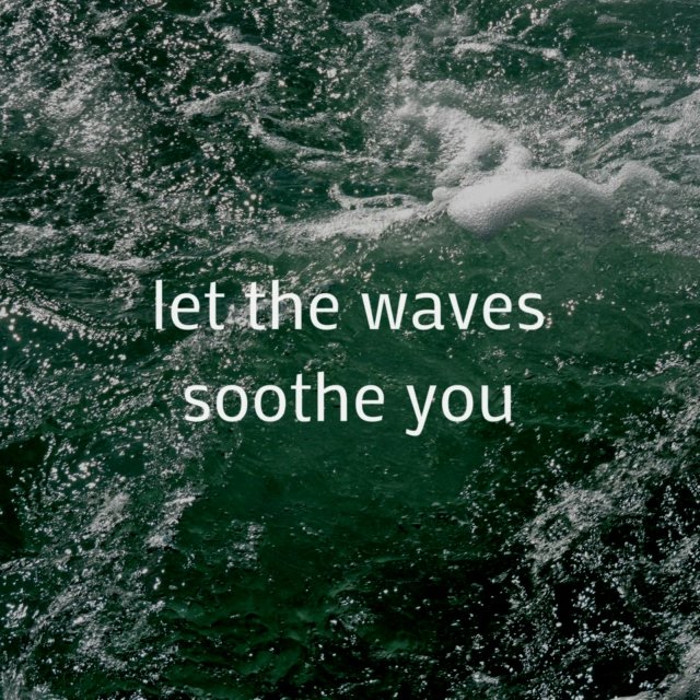 let the waves soothe you