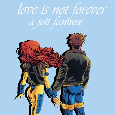 Love is not forever - a Jott fanmix.