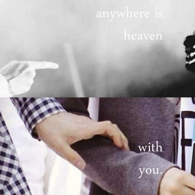 anywhere is heaven with you.