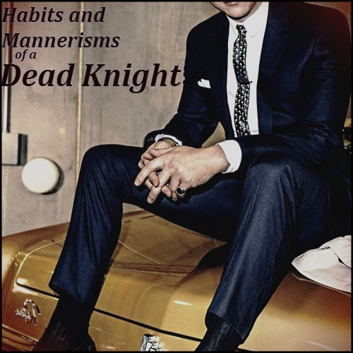 Habits and Mannerisms of a Dead Knight