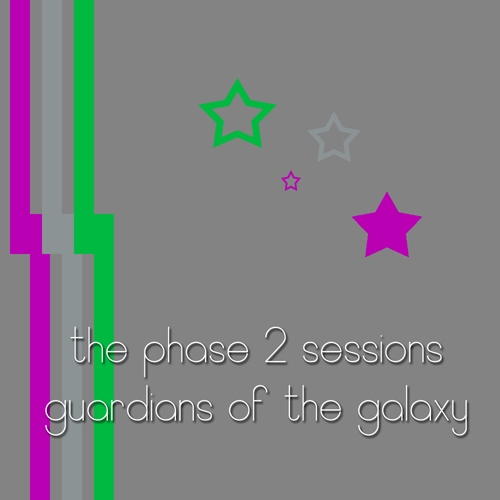 The Phase 2 Sessions: Guardians of the Galaxy