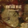 Vintage Wax (Remixes)