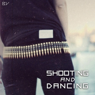 Shooting and Dancing