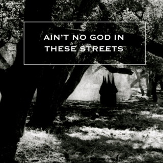ain't no god in these streets