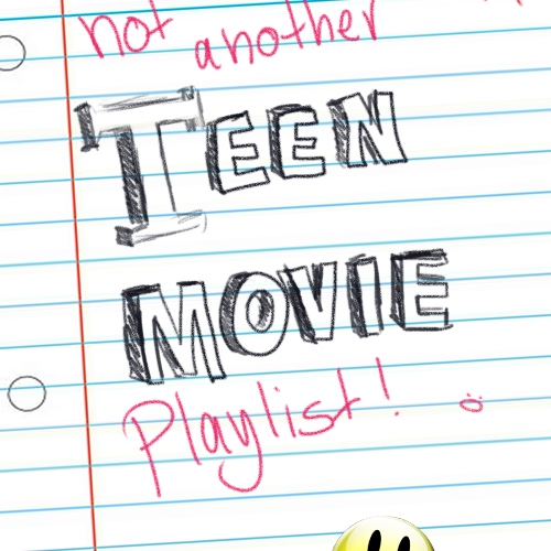 not another teen movie playlist