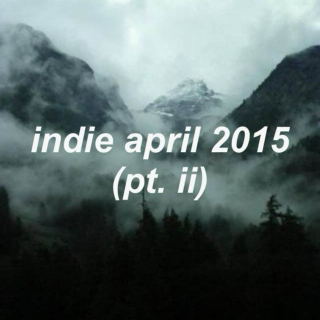 indie april 2015 (pt. ii)