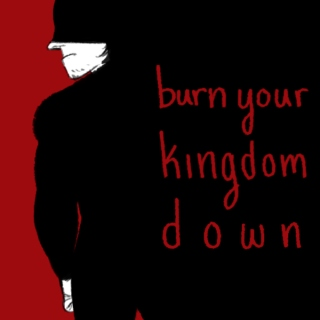 burn your kingdom down