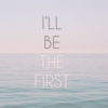 i'll be the first