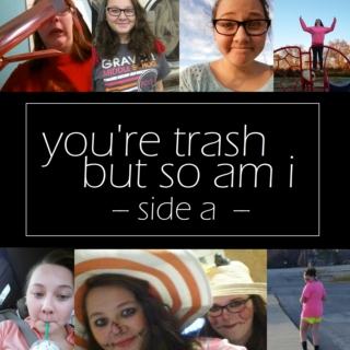 side a // you're trash but so am i