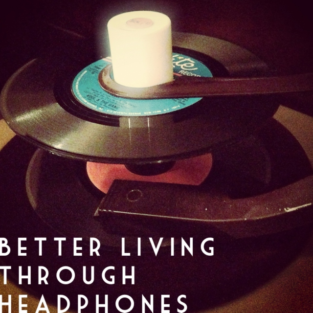 Better Living Through Headphones v.01