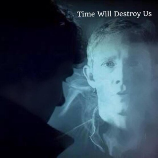 Time Will Destroy Us