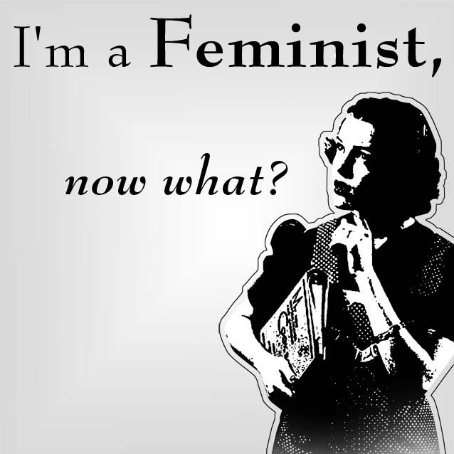 I'm a Feminist, now what?