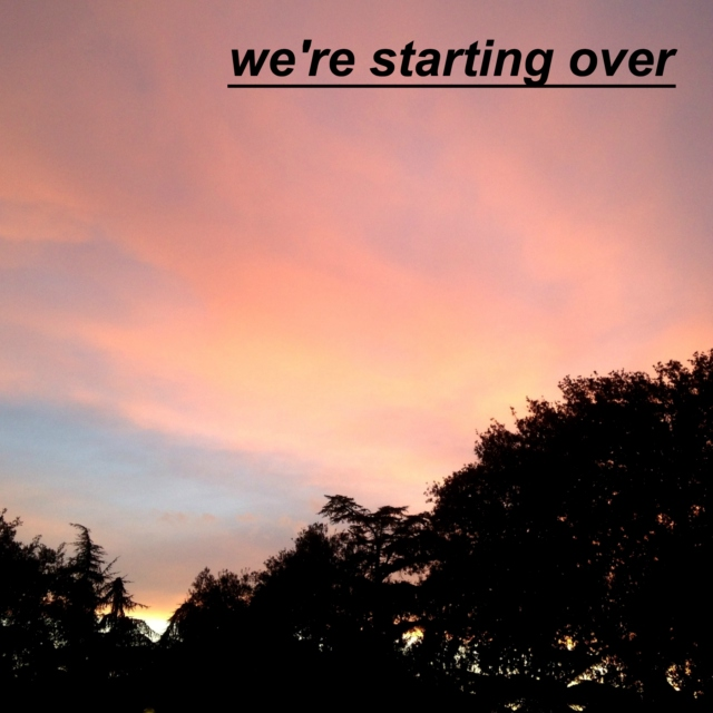 we're starting over