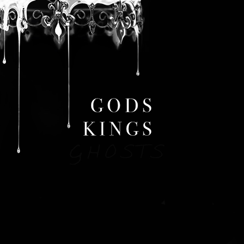 GODS + KINGS + GHOSTS