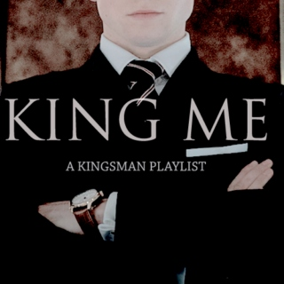 KING ME | a kingsman playlist