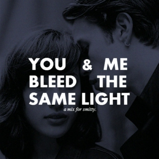 you & me bleed the same light.