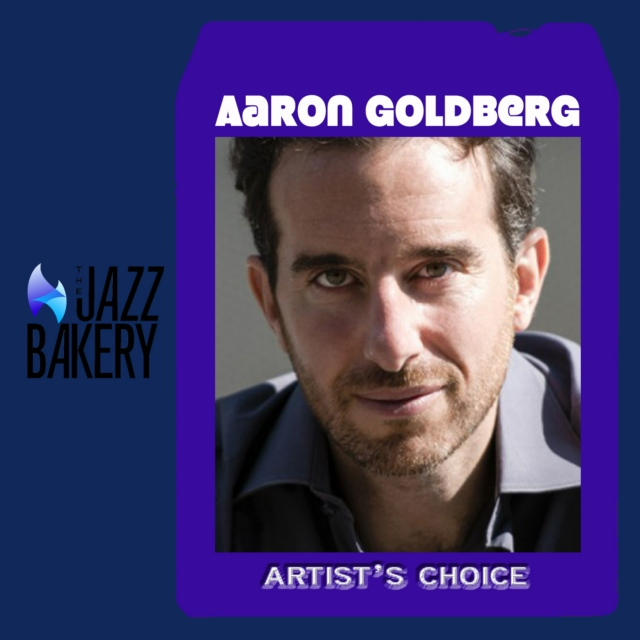 Aaron Goldberg: Artist's Choice