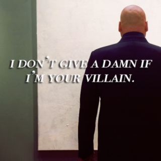 I don't give a damn if I'm your villain.