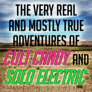 The Very Real and Mostly True Adventures of Cult Candy and Solo Electric