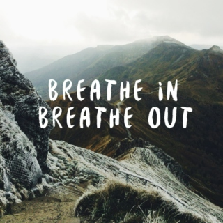 breathe in, breathe out