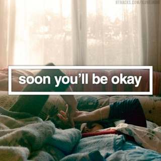 soon you'll be okay