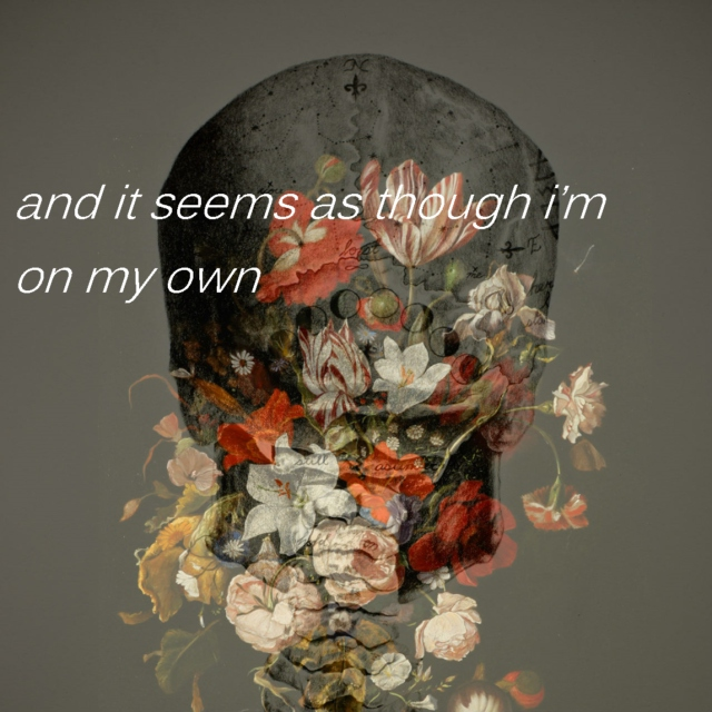 and it seems as though i'm on my own