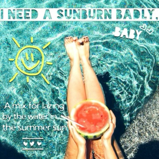 I need a sunburn badly, baby ☼