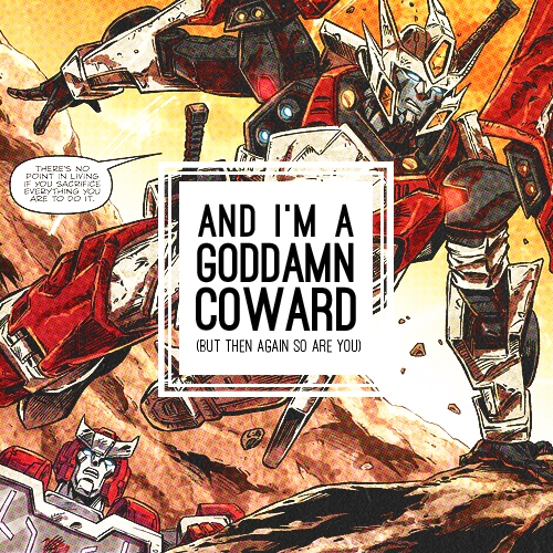 and I'm a goddamn coward (but then again so are you)