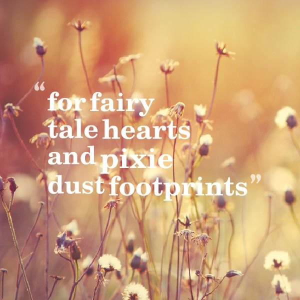 for fairy tale hearts and pixie dust footprints