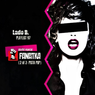 Lado B. Playlist 97 - Especial FANATKA (2 of 2 - PISTA POP)