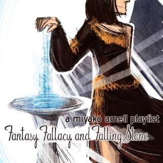 Fantasy, Fallacy, and Falling Stone: A Miyako Amell Playlist