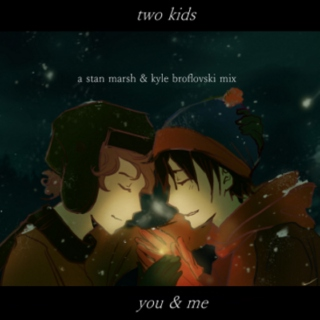 two kids, you & me
