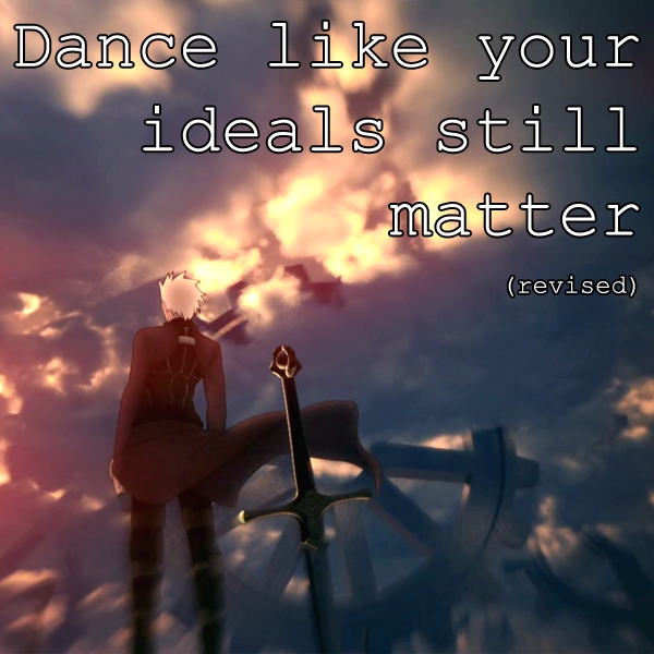 Dance like your ideals still matter (revised)