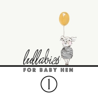 Lullabies for Baby Hen