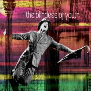 the blindness of youth