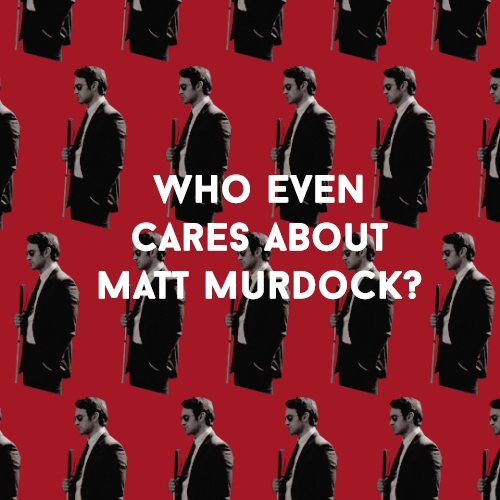 Who even cares about Matt Murdock?