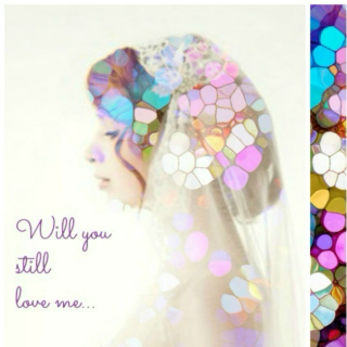 Will you still love me...