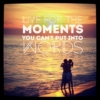 LIVE FOR THE MOMENTS NOT FOR THE WORDS