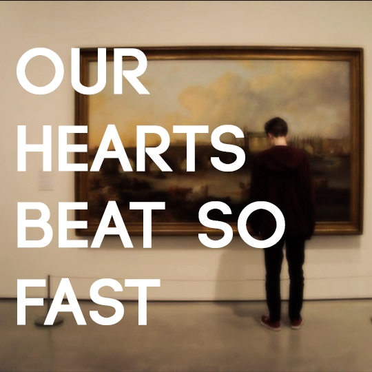 our hearts beat so fast