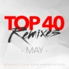 Top 40 Remixes - May