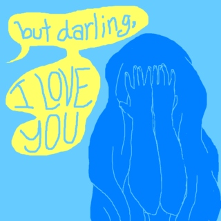 but darling, i love you